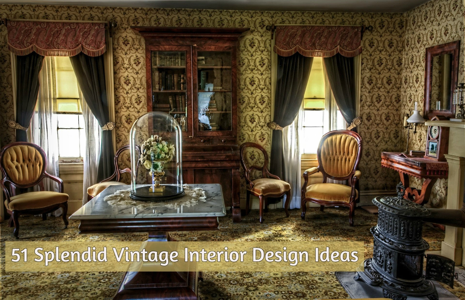 51 Worthy Vintage Interior Design Ideas To Convert Your Home The Farthing