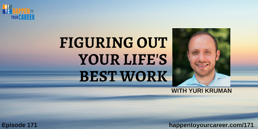 Figuring Out Your Life's Best Work with Yuri Kruman | Happen to Your Career