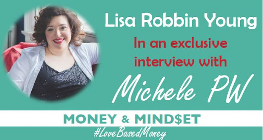 Episode #27 - Lisa Robbin Young on Love-Based Money with Michele PW - Love-Based Business