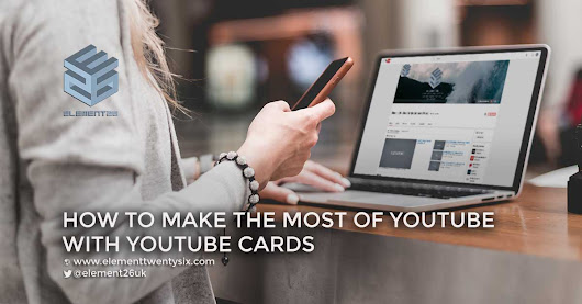 How To Make The Most of YouTube With YouTube Cards - Element Twenty Six