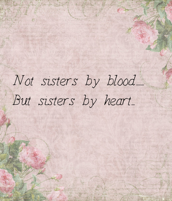 [√Get Here!] Sisters By Heart Not By Blood Quotes