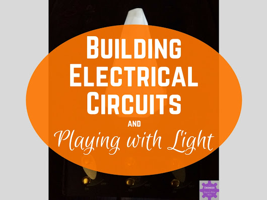 Building Electrical Circuits and Playing with Light - From Engineer to Stay at Home Mom