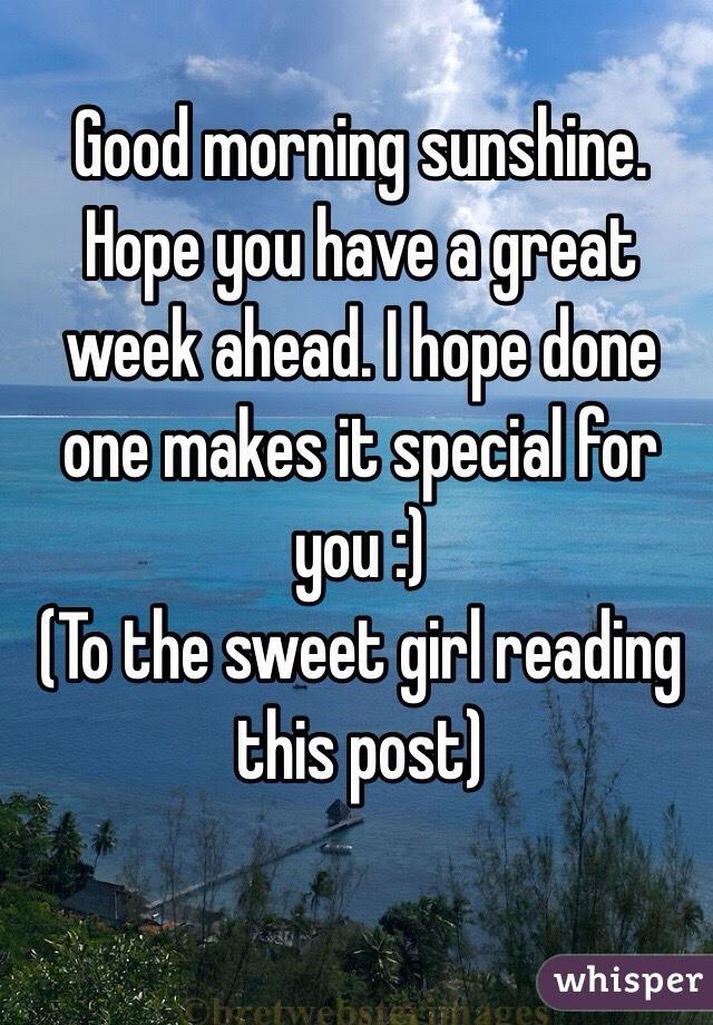 Good Morning Sunshine Hope You Have A Great Week Ahead I Hope Done