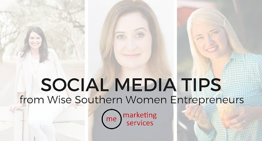 Social Media Tips from 3 Wise Southern Women Entrepreneurs - ME Marketing Services, LLC
