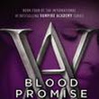 Review: Blood Promise by Richelle Mead - Vampire Academy #4
