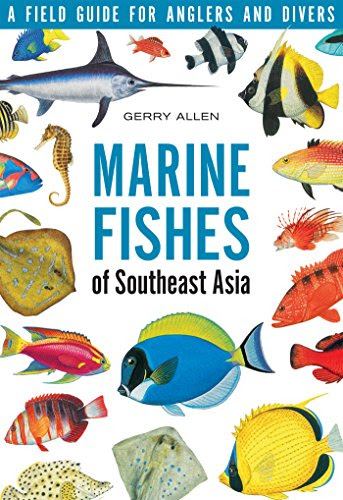 Marine Fishes Of Southeast Asia A Field Guide For Anglers And Divers