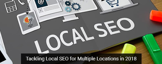 Tackling Local SEO for Multiple Locations in 2018 - Clicktecs