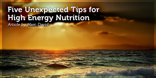 Five Unexpected Tips for High Energy Nutrition
