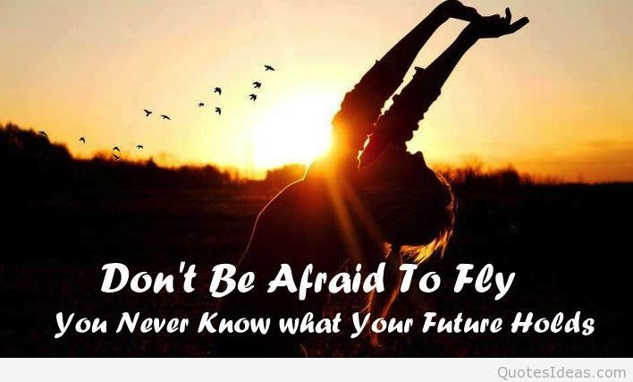 Dont Be Afraid To Fly You Never Know What Your Future Holds Gp