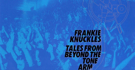 Frankie Knuckles - Tales from beyond the tone arm Mix (CD 1 - The classic side) 2012