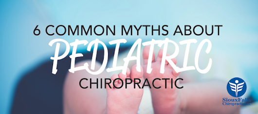 Sioux Falls Chiropractic :: 6 Common Myths About Pediatric Chiropractic - Sioux Falls Chiropractic