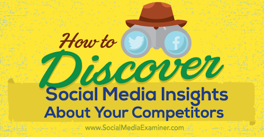 How to Discover Social Media Insights About Your Competitors : Social Media Examiner