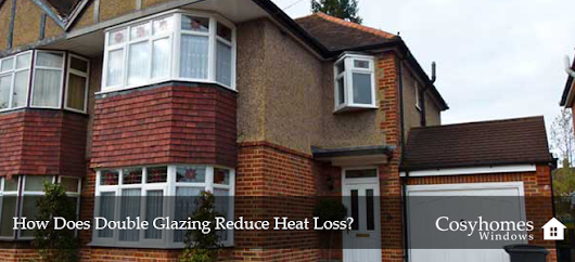 How Does Double Glazing Reduce Heat Loss | Cosyhomes Windows