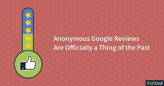 Anonymous Google Reviews Are Officially a Thing of the Past - BrightLocal