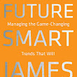 Future Smart: Managing the Game-Changing Trends that Will Transform Your World | KurzweilAI