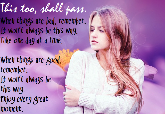 This Too Shall Pass When Things Are Bad Remember It Wont Always