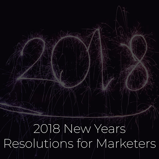 2018 New Year's Resolutions for Marketers