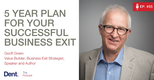 Ep.55 Finish Strong: Geoff Green's 5 Year Plan for Your Successful Business Exit - Key Person of Influence