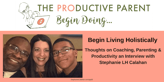 Begin Living Holistically on The Productive Parent Podcast