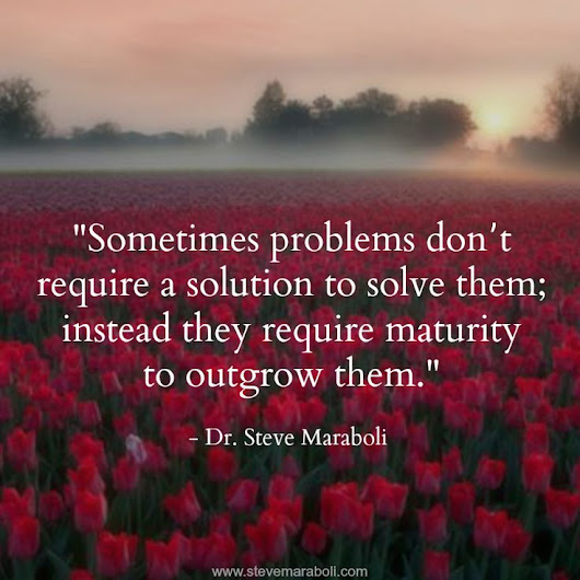 You Can Outgrow Your Problems