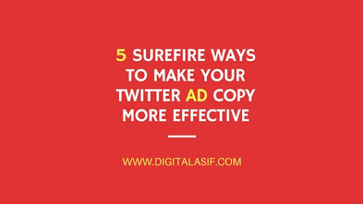 5 Surefire Ways to Make Your Twitter Ad Copy More Effective - Digital Asif