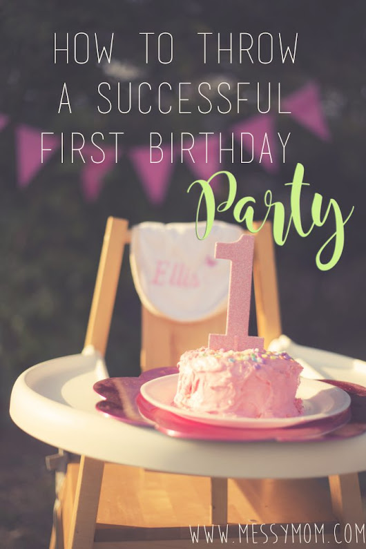 How to Throw a Successful First Birthday Party - Messymom