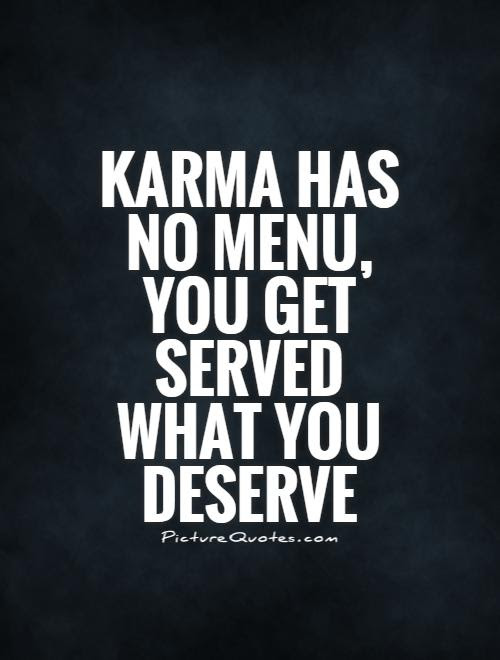 Karma Has No Menu You Get Served What You Deserve Picture Quotes