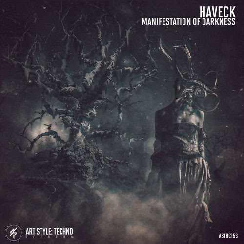 [OUT NOW] Haveck - Manifestation Of Darkness EP [ASTRC153][PREVIEWS] by Art Style: Techno Records