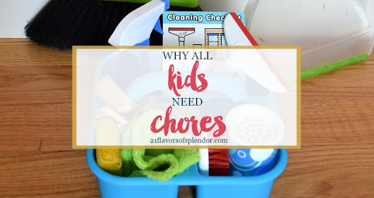 Why All Kids Need Chores - 21 Flavors of Splendor