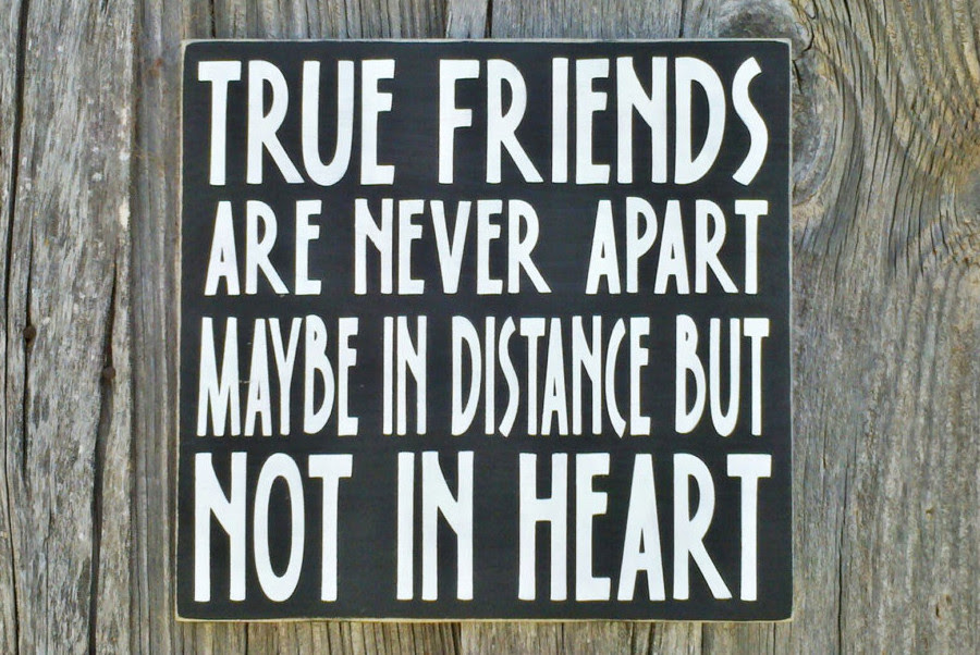 True Friends Are Never Apart Maybe In Distance But Not In Heart
