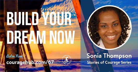 Why Start Building Your Dream Now with Sonia Thompson