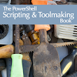 PowerShell Scripting and Toolmaking – The Last Book You Will Ever Need