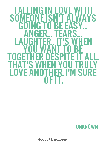 Unknown Picture Quotes Falling In Love With Someone Isnt Always