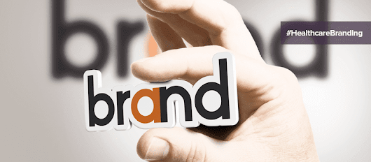 Why Great Branding Is More Important In Healthcare