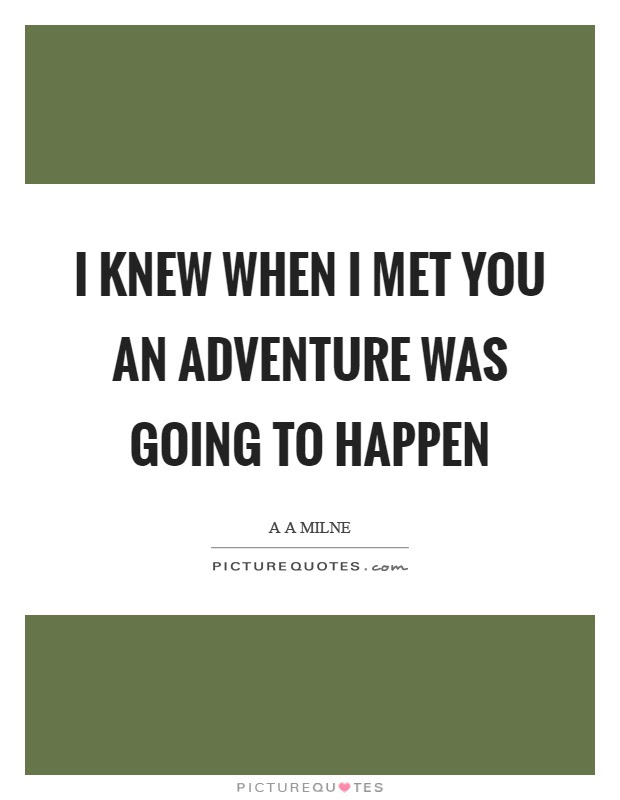 I Knew When I Met You An Adventure Was Going To Happen Picture Quotes