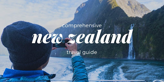 Comprehensive New Zealand Travel Guide - Read Before You Go