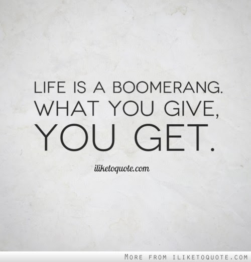 Life Is A Boomerang What You Give You Get