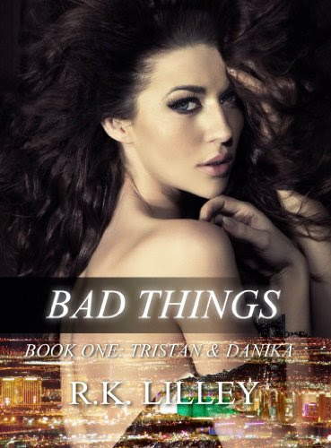 Bad Things (Tristan & Danika #1) by R.K. Lilley