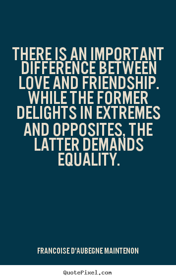 There Is An Important Difference Between Love And Friendship While