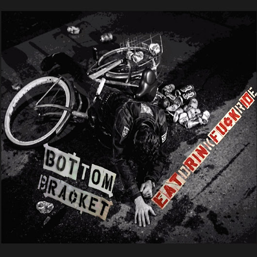 EATDRINKFUCKRIDE, by Bottom Bracket