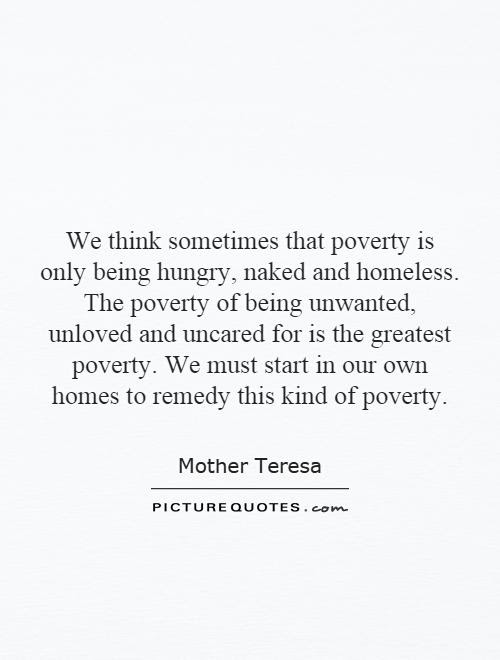 We Think Sometimes That Poverty Is Only Being Hungry Naked And