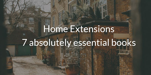 Home Extensions: 7 absolutely essential books to read