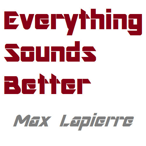 Max Lapierre - Everything Sounds Better by Max Lapierre