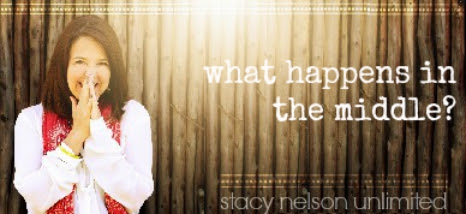 What Happens in the Middle? - Stacy Nelson Unlimited