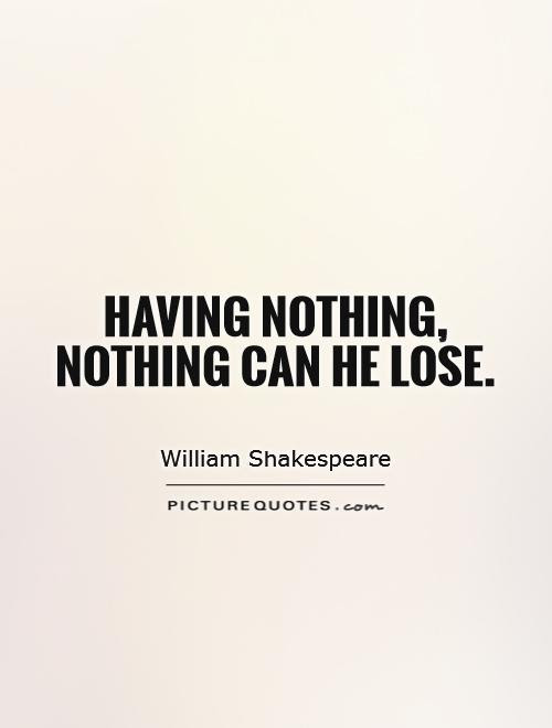 Having Nothing Nothing Can He Lose Picture Quotes
