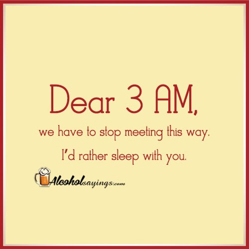 Dear 3 Am We Have To Stop Meeting This Way Id Rather Sleep With