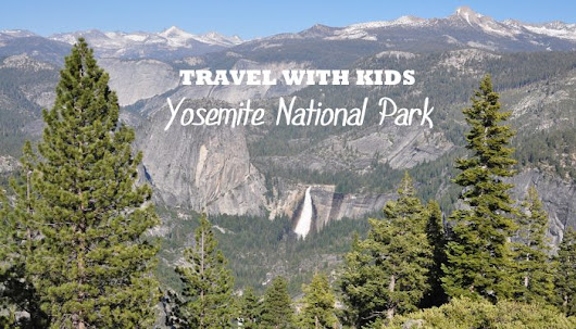 Travel With Kids: Yosemite National Park - Metropolitan Mama