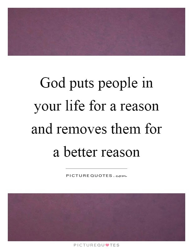 God Puts People In Your Life For A Reason And Removes Them For A