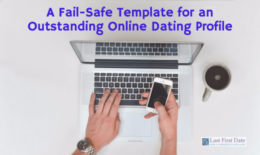 A Fail-Safe Template for an Outstanding Online Dating Profile - Last First Date