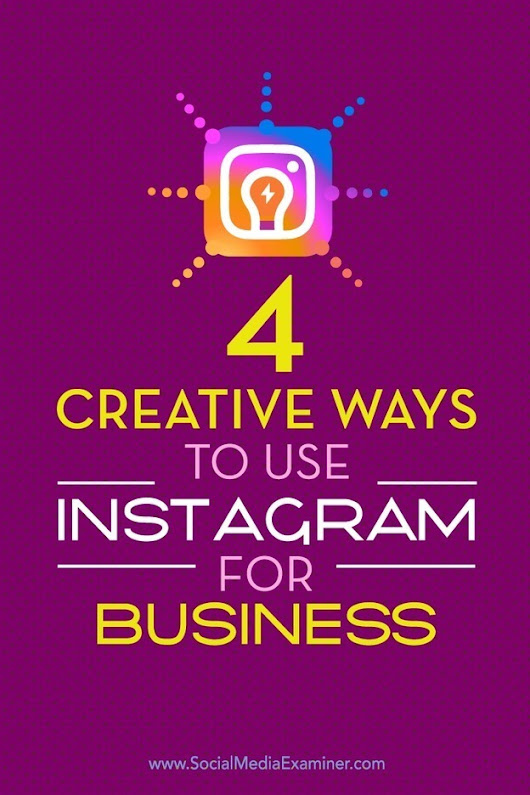 4 Creative Ways to Use Instagram for Business | Social Media News